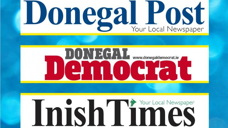 The Donegal Democrat, Donegal Post, Donegal People's Press and Inish Times are here for the people of Donegal